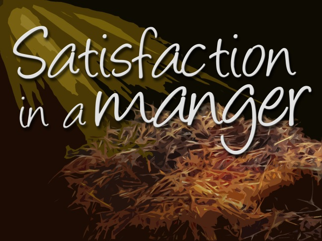 Satisfaction in a manger