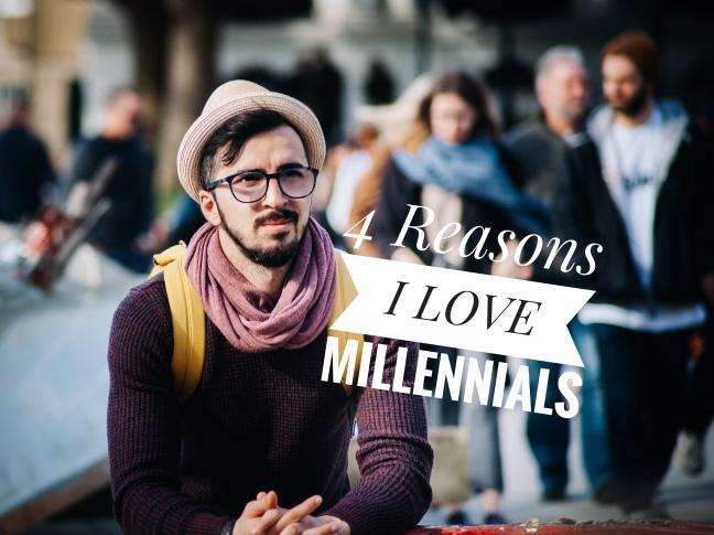 4ReasonsILoveMillennials